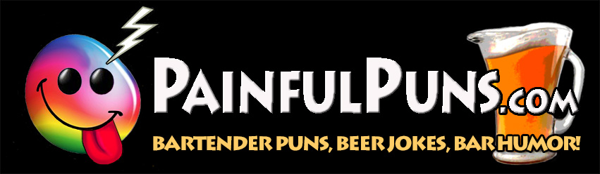 PainfulPuns.com - Bartender Puns, Beer Jokes, Bar Humor!