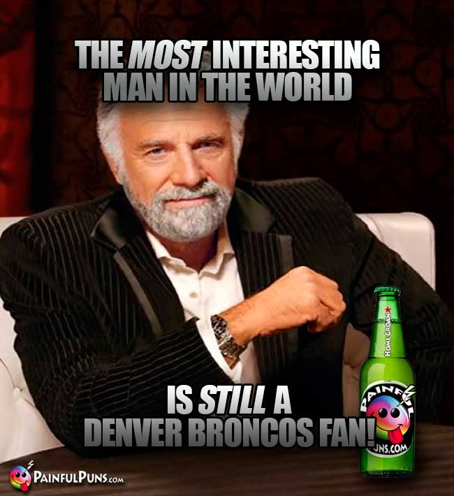 The Old Most Interesting Man in the World is Still a Denver Broncos fan!