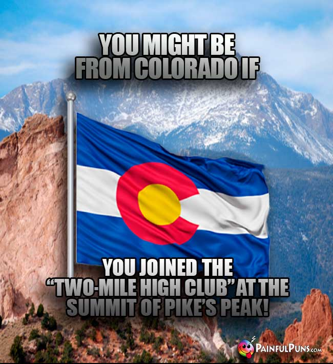 "You might be from Colorado if you joined the ""Two-Mile High Club"" at the summit of Pike's Peak!"