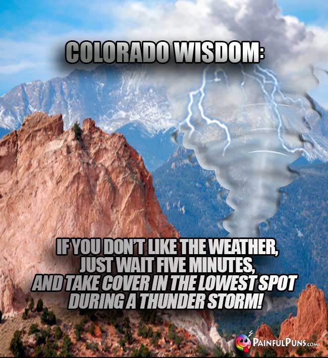 Colorado Wisdom: If you don't like the weather, just wait five minutes, and take cover in the lowest spot during a thunder storm!