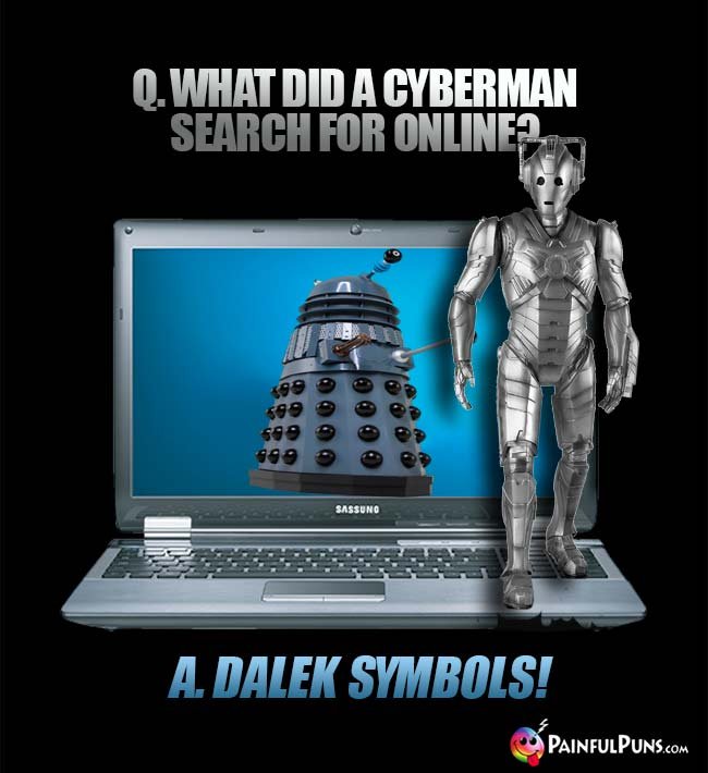 Q. What did a Cyberman searh for online? A. Dalek symbols!