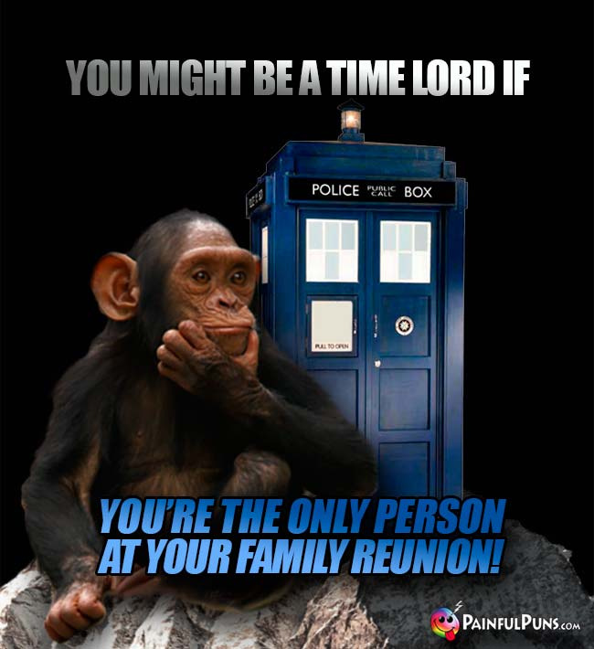 You might be a time lord if you're the only person at your family reunion!
