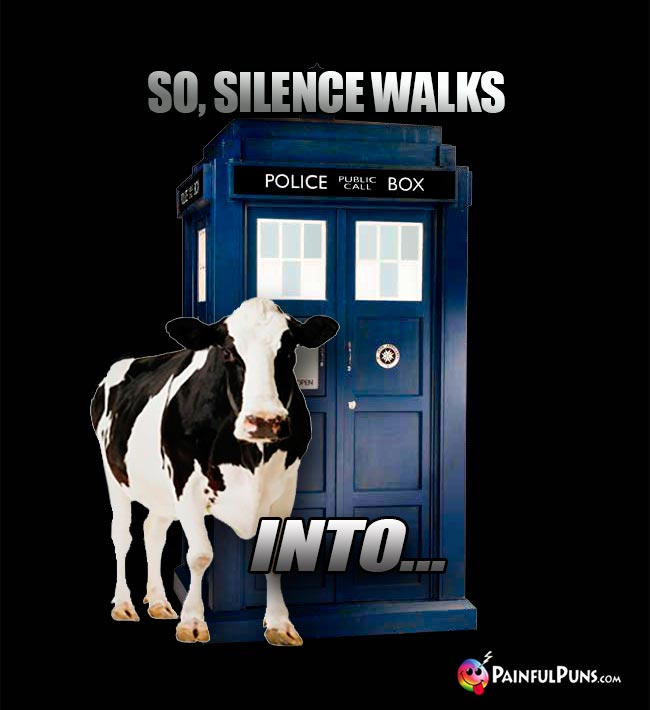 Cow Tells Dr Who Joke: So, Silence Walks Into...