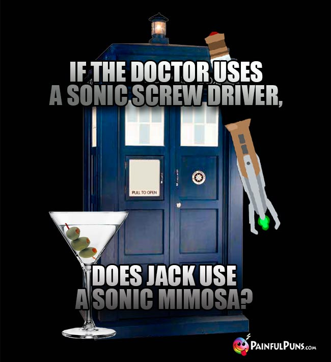 If the Doctor uses a sonci screw driver, does Jack use a sonic mimosa?