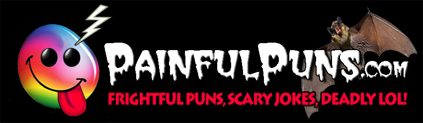 PainfulPuns.com - Frightful Puns, Scary Jokes, Deadly LOL!