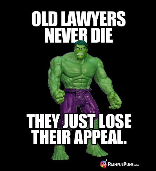 Old Lawyers Never Die, They Just Lose Their Appeal.