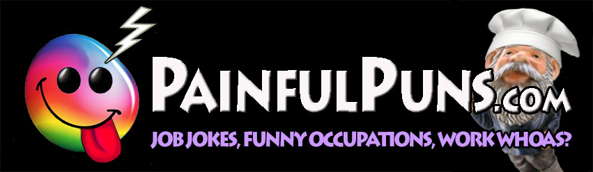 PainfulPuns.com - Job Jokes, Funny Occupations, Work Whoas?