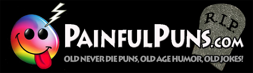 PainfulPuns.com - Old Never Die Puns, Old Age Humor, Old Jokes!