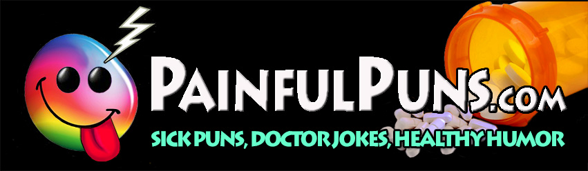 PainfulPuns.com - Sick Puns, Doctor Jokes, Healthy Humor