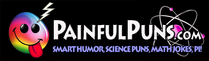 PainfulPuns.com - Smart Humor, Science Puns, Math Jokes, Pi!
