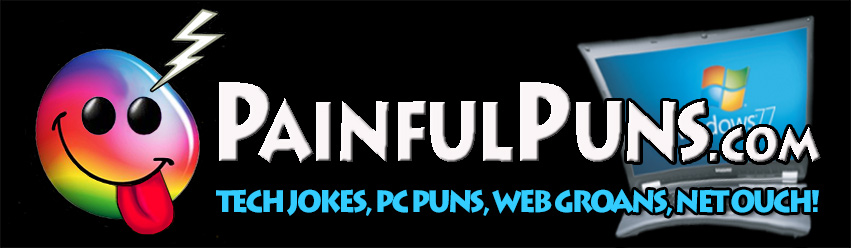 PainfulPuns.com - Tech Jokes, PC Puns, Web Groans, Net Ouch!