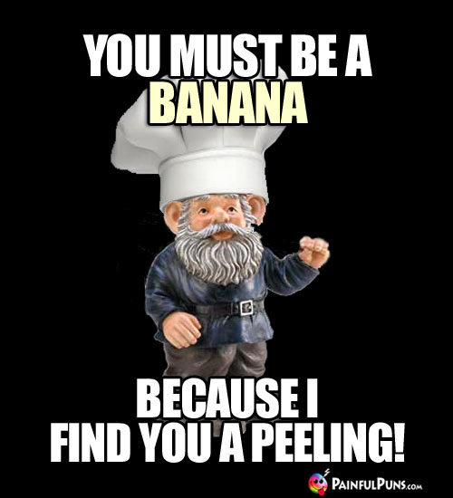 Food Pick-Up Line: You must be a banana because I find you a peeling!