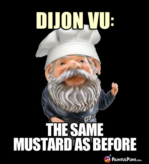 Dijon Vu: The Same Mustard As Before. OUCH!