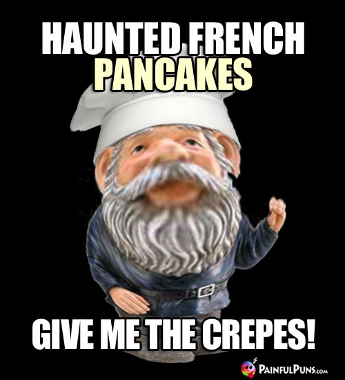 Chef Pun: Haunted French pancakes give me the crepes!
