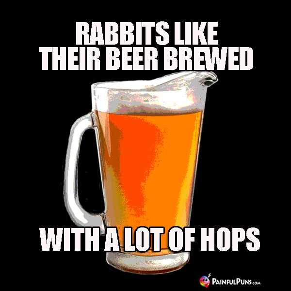 Rabbits like their beer brewed with a lot of hops.