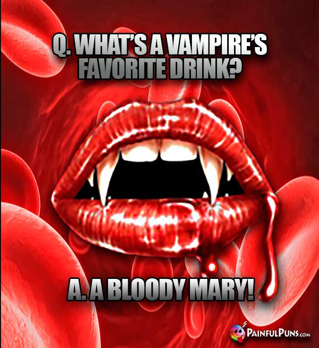 Q. What's a vampire's favorite drink? A. A Bloody Mary!
