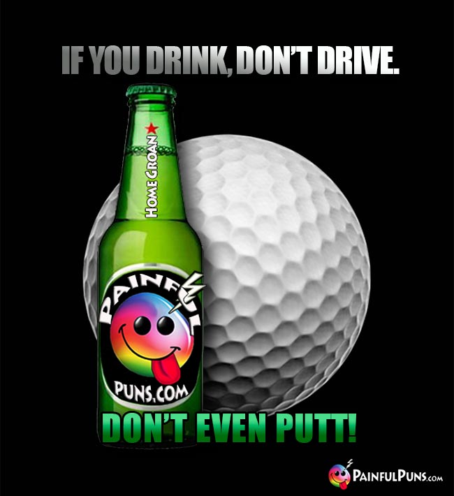Golf ball says: If you drink, don't drive. Don't even putt!