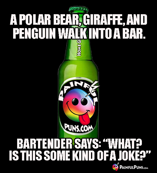 "Polar Bear, Giraffe, and Penguin Walk Into a Bar. Bartender says: ""What? Is This Some Kind of a Joke?"""