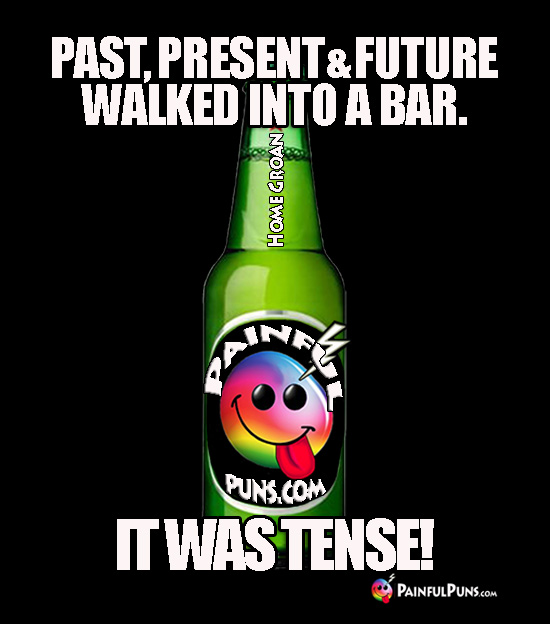 Past, Present & Future Walked Into a Bar. It Was Tense!