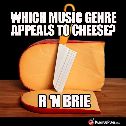 Which music genre appeals to cheese? R 'N Brie