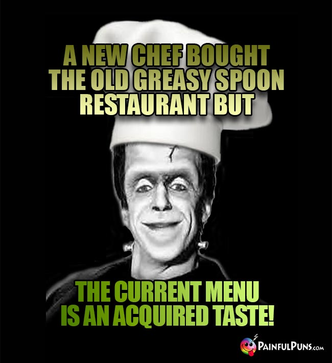 A new chef bought the old greasy spoon restaurnat but the current menu is an acquired taste!