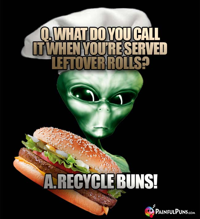 Et Chef Asks: What do you call it when you're served leftover rolls? A. Recycle buns!