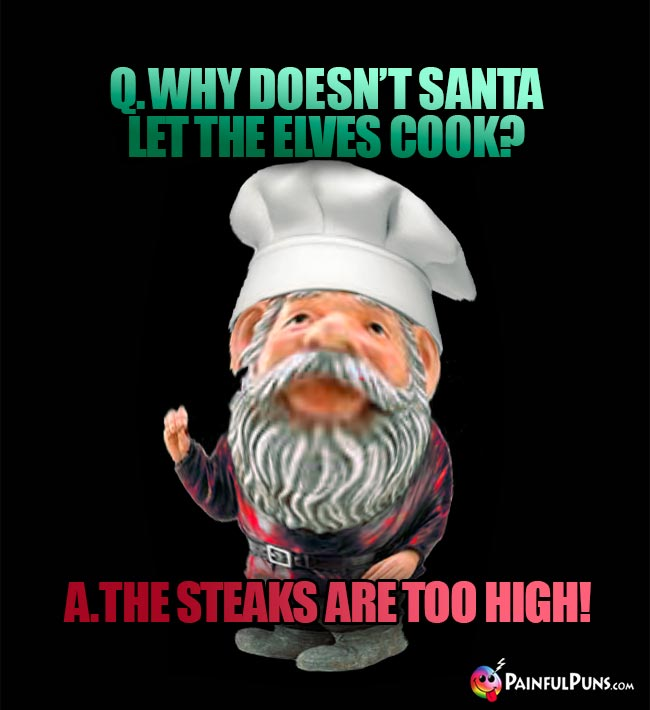 Q. Why doesn't Sant let the elvs cook? A. the steaks are too high!