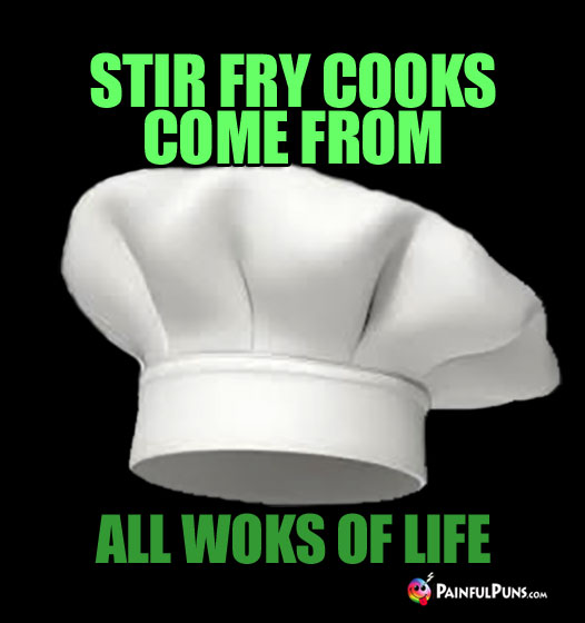 Stir Fry Cooks Come From All Woks of Life