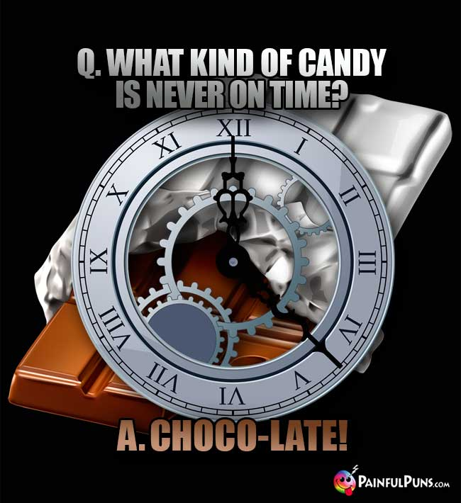 Q. What kind of candy is never on time? A. Choco-late!