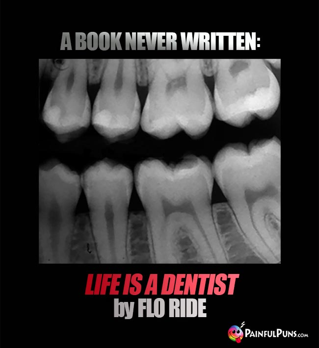 A book never written: Life Is A Dentist by Flo Ride