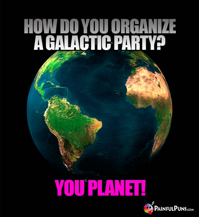 How do you organize a galactic party? You Planet!