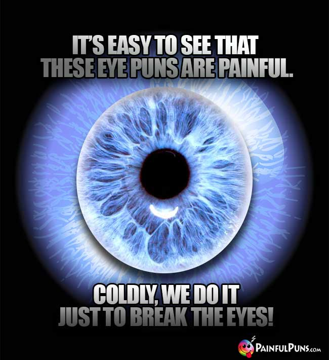 It's easy to see that these eye puns are painful. Coldly, we do it just to break the eyes!