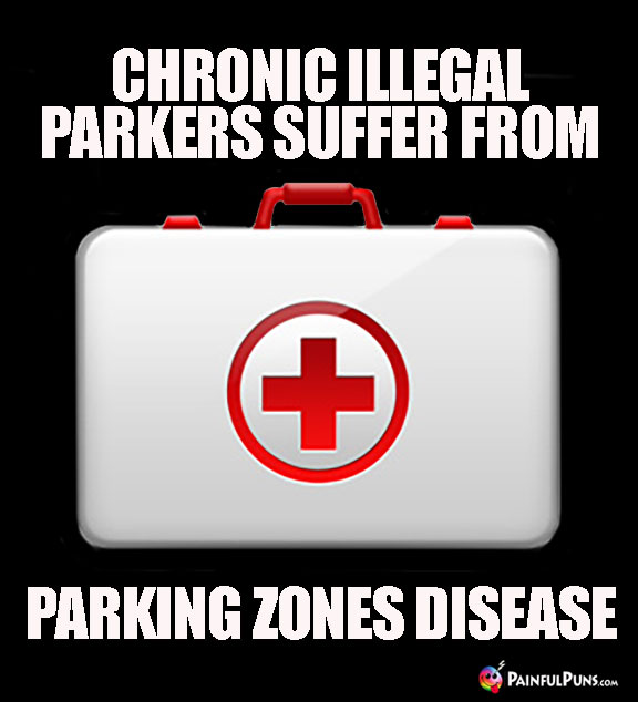 Chronic illegal parkers suffer from Parking Zones Disease.