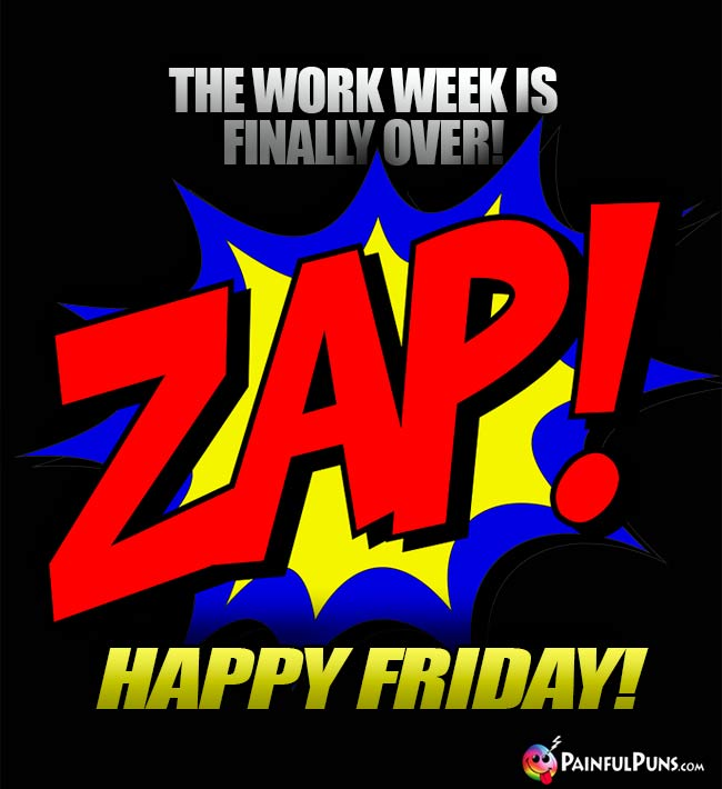 Zap! The work week is finally over! Happy Friday!