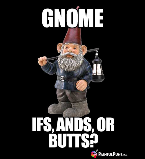Gnome ifs, ands, or butts?