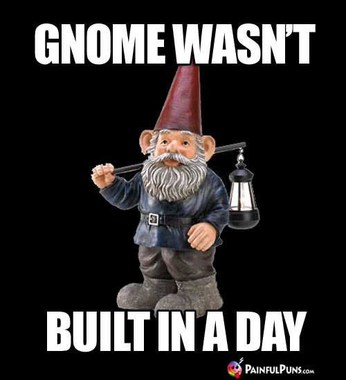 Gnome Wasn't Built in a Day