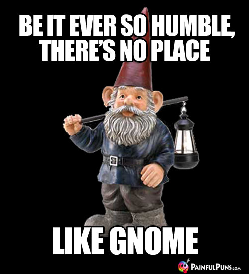 Be it ever so humble, there's no place like Gnome.