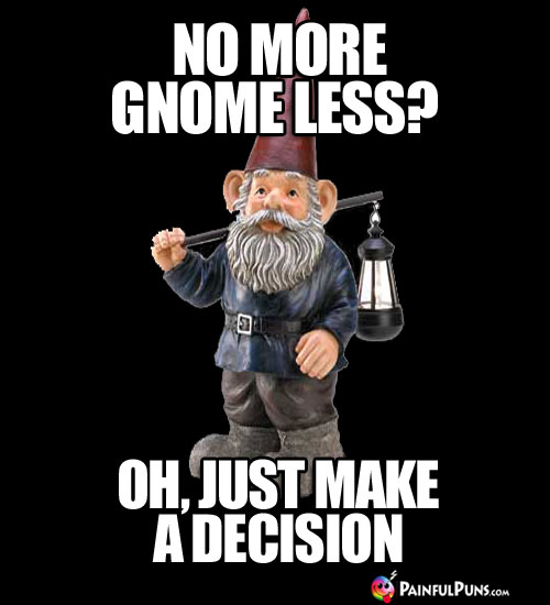 No More, Gnome Less? Oh, just make a decision