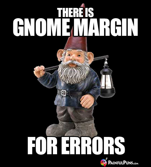 There is Gnome Margin for Errors.