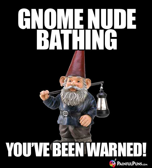 Gnome nude bathing. You've been warned!