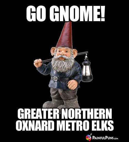 Go Gnome! Greater Northern Oxnard Metro Elks