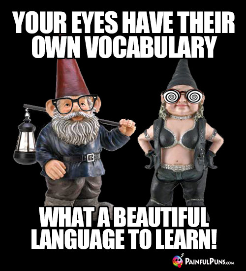 Your eyes have their own vocabulary. What a beautiful language to learn!