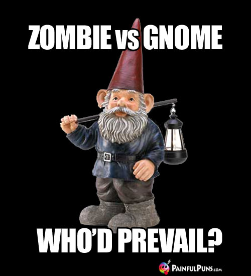 Scary Riddle: Zombie or Gnome, Who'd Prevail?