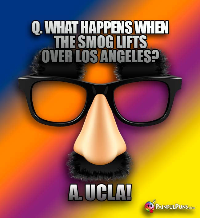 Q. What happens wien the smog lifts over los Angeles? A. UCLA!