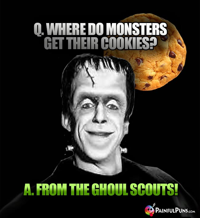 Q. Where do monsters get their cookies? A. From the Ghoul Scouts!