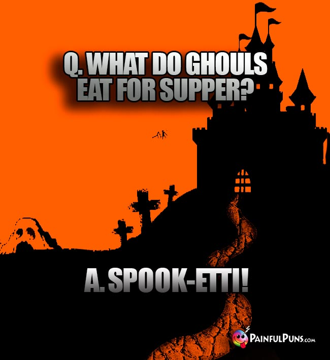 Q. What do ghouls eat for supper? A. Spook-etti!