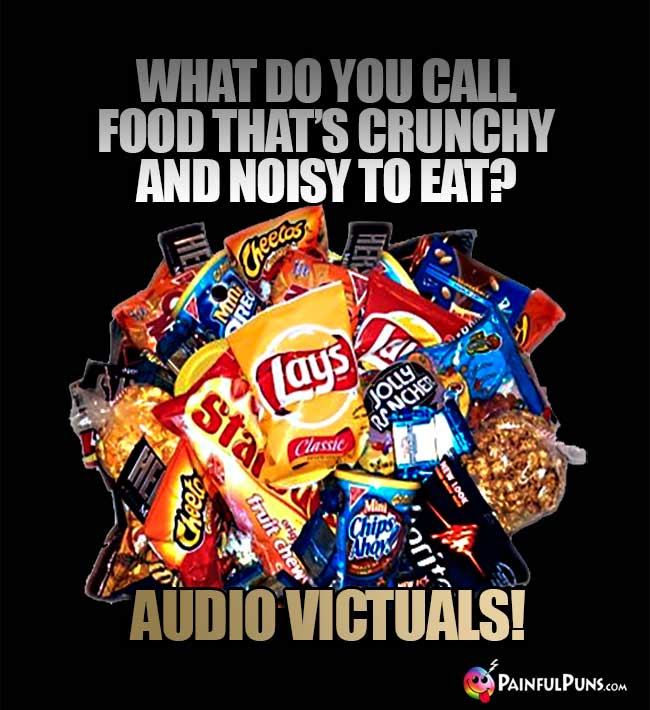Junk Food Asks: What do you call food that's crunchy and noisy to eat? Audio Victuals!