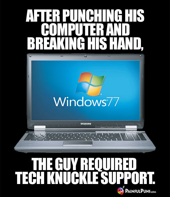 After Punching His Computer and Breaking His Hand, the Guy Required Tech Knuckle Support.
