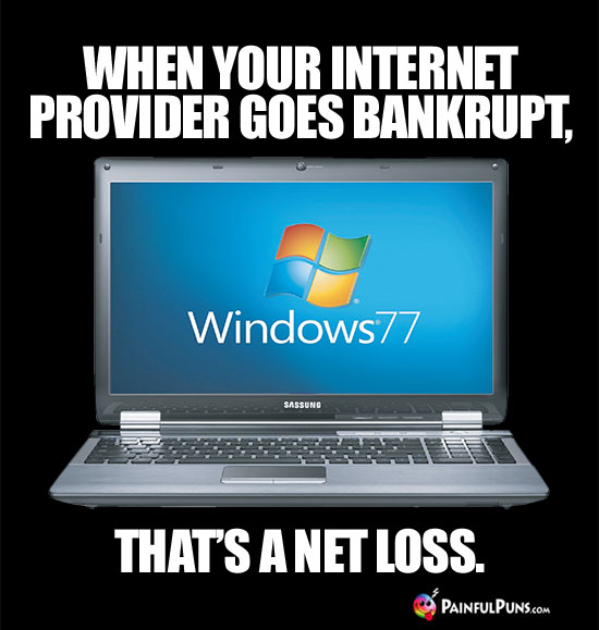 When your Internet provider goes bankrupt, that's a net loss.
