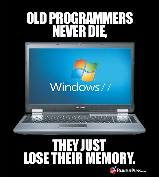Old Programmers Never Die, They Just Lose Their Memory.